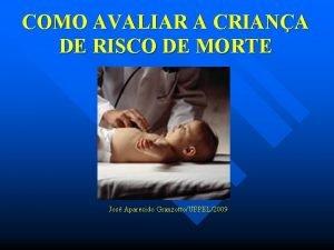 COMO AVALIAR A CRIANA DE RISCO DE MORTE
