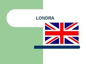 LONDRA Londra ile ilgili genel bilgiler l l