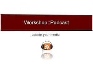 Workshop Podcast update your media Members Members group