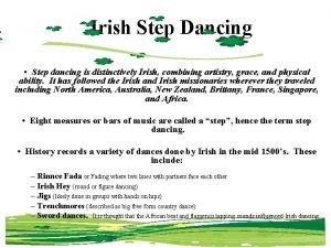 Irish Step Dancing Step dancing is distinctively Irish