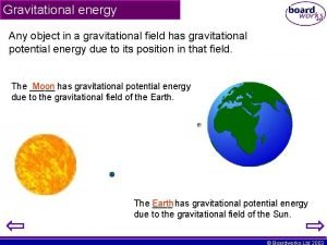 Gravitational energy Any object in a gravitational field