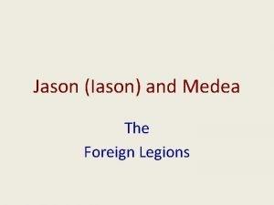 Jason Iason and Medea The Foreign Legions Jason