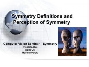 Symmetry Definitions and Perception of Symmetry Computer Vision