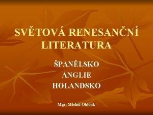SVTOV RENESANN LITERATURA PANLSKO ANGLIE HOLANDSKO Mgr Michal
