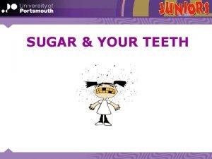 SUGAR YOUR TEETH What are sugars Sugars belong