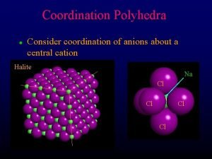 Coordination Polyhedra l Consider coordination of anions about