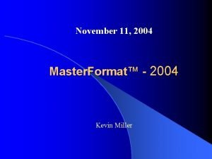November 11 2004 Master Format 2004 Kevin Miller