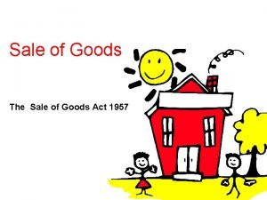 Sale of Goods The Sale of Goods Act