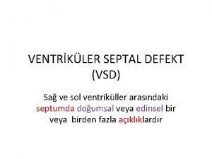 VENTRKLER SEPTAL DEFEKT VSD Sa ve sol ventrikller