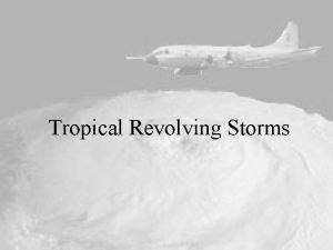 Tropical Revolving Storms Tropical Cyclogenesis Warm ocean waters