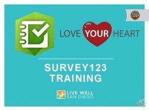 SURVEY 123 TRAINING SURVEY 123 FOR LOVE YOUR