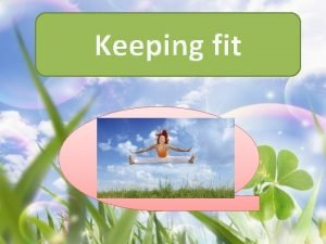 Keeping fit There are many opportunities for keeping
