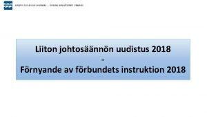 Liiton johtosnnn uudistus 2018 Frnyande av frbundets instruktion