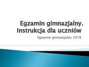 Egzamin gimnazjalny Instrukcja dla uczniw Egzamin gimnazjalny 2018