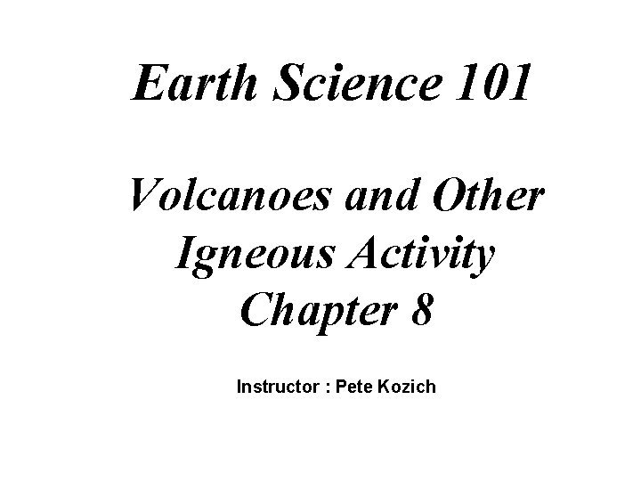 Earth Science 101 Volcanoes and Other Igneous Activity