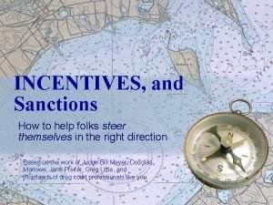 INCENTIVES and Sanctions How to help folks steer