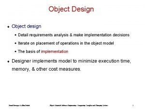 Object Design Object design w Detail requirements analysis