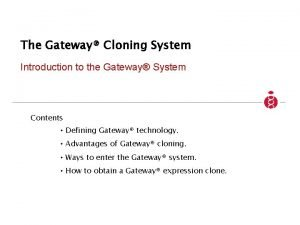 The Gateway Cloning System Introduction to the Gateway