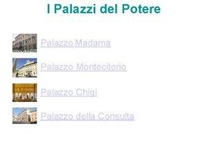 I Palazzi del Potere Palazzo Madama Palazzo Montecitorio