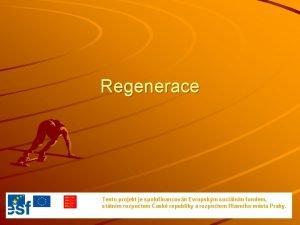 Regenerace Tento projekt je spolufinancovn Evropskm socilnm fondem
