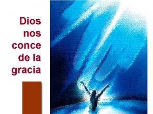 Dios nos conce de la gracia LA GRACIA