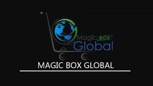 MAGIC BOX GLOBAL About Us Magic Box Global