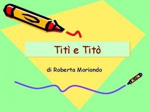 Tit e Tit di Roberta Moriondo Cera una