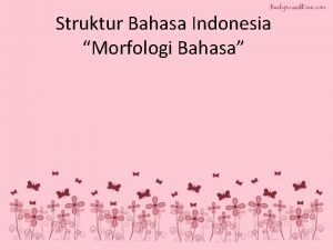 Struktur Bahasa Indonesia Morfologi Bahasa PENGERTIAN MORFOLOGI Secara