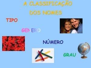 A CLASSIFICAO DOS NOMES TIPO NMERO GRAU TIPO