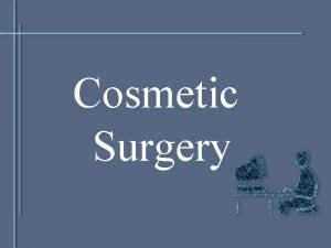 Cosmetic Surgery Definitions Plastic Surgery A medical specialty