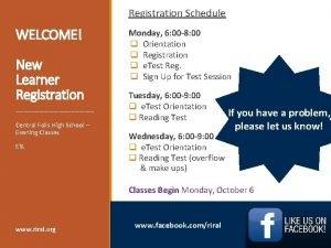 Registration Schedule WELCOME New Learner Registration Central Falls