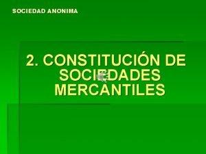 SOCIEDAD ANONIMA 2 CONSTITUCIN DE SOCIEDADES MERCANTILES 2