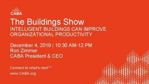 The Buildings Show INTELLIGENT BUILDINGS CAN IMPROVE ORGANIZATIONAL