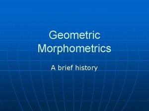 Geometric Morphometrics A brief history Shape n The