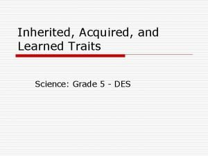 Inherited Acquired and Learned Traits Science Grade 5