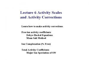 Lecture 6 Activity Scales and Activity Corrections Learn
