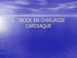 L IBODE EN CHIRURGIE CARDIAQUE I La chirurgie