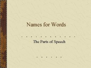 Names for Words The Parts of Speech Names