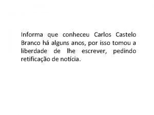 Informa que conheceu Carlos Castelo Branco h alguns
