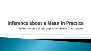 Inference about a Mean in Practice Inference on