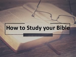 How to Study your Bible How to Study