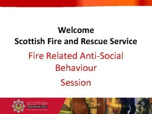 Welcome Scottish Fire and Rescue Service Fire Related