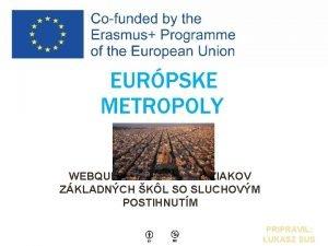 EURPSKE METROPOLY WEBQUEST UREN PRE IAKOV ZKLADNCH KL