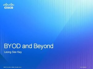 BYOD and Beyond Leong See Kay 2012 Ciscoandorits