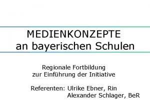 MEDIENKONZEPTE an bayerischen Schulen Regionale Fortbildung zur Einfhrung