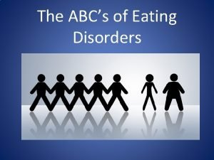 The ABCs of Eating Disorders Eating disorders are