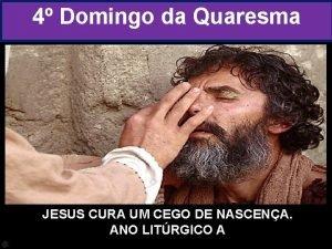 4 Domingo da Quaresma JESUS CURA UM CEGO