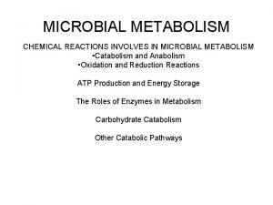 MICROBIAL METABOLISM CHEMICAL REACTIONS INVOLVES IN MICROBIAL METABOLISM