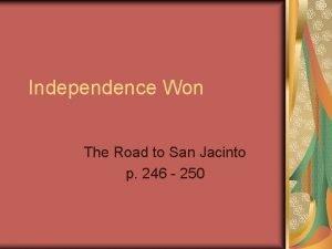Independence Won The Road to San Jacinto p