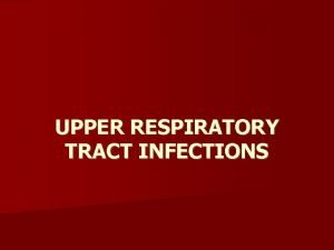 UPPER RESPIRATORY TRACT INFECTIONS The classification of upper